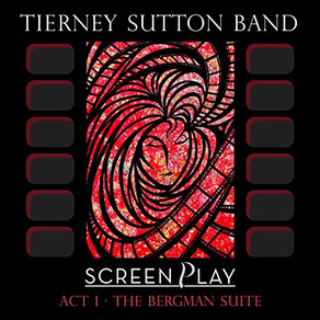 TIERNEY SUTTON BAND, ScreenPlay Act 1: The Bergman Suite