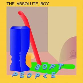 """SOFT PEOPLE, """"The Absolute Boy"""""""