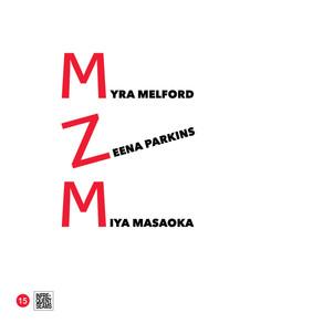 MYRA MELFORD/ZEENA PARKINS/MIYA MASAOKA, MZM