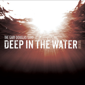 "THE GARY DOUGLAS BAND, ""Deep in the Water (Redeux)"""