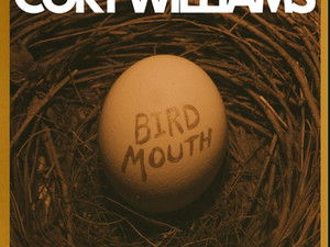 CORY WILLIAMS, Bird Mouth
