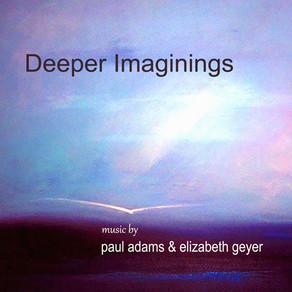 PAUL ADAMS & ELIZABETH GEYER, Deeper Imaginings
