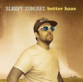 SLEEPY ZUHOSKI, Better Haze