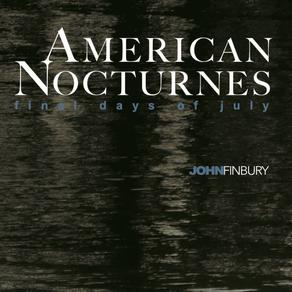 JOHN FINBURY, American Nocturnes: Final Days of July
