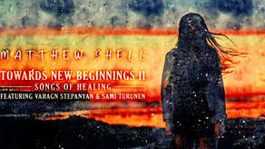 MATTHEW SHELL, Towards New Beginnings II - Songs of Healing