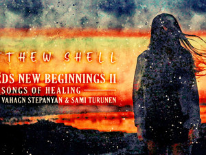 MATTHEW SHELL, Towards New Beginnings II - Songs of Healing