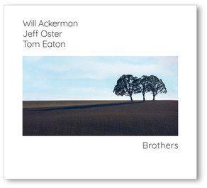 WILL ACKERMAN, JEFF OSTER, TOM EATON, Brothers