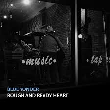 BLUE YONDER, Rough and Ready Heart