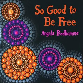 """ANGELA PREDHOMME, """"So Good To Be Free""""/""""Changeless Sky"""""""