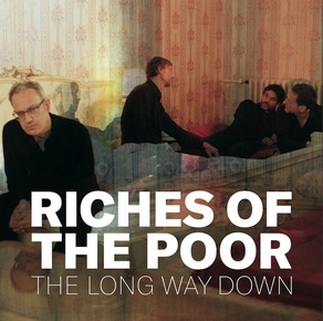 RICHES OF THE POOR, The Long Way Down