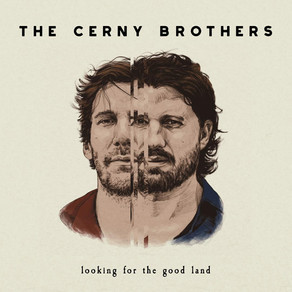 THE CERNY BROTHERS, Looking for the Good Land
