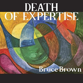 BRUCE BROWN, Death of Expertise