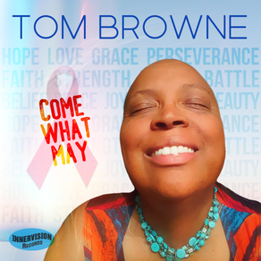 TOM BROWNE, Come What May