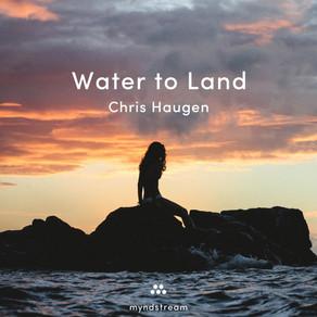 "CHRIS HAUGEN, ""Water to Land"""