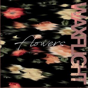 WAXFLIGHT, Flowers