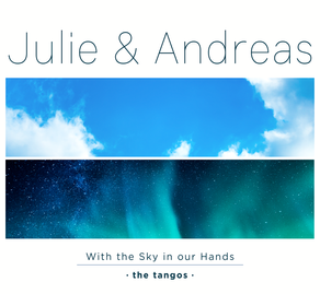 JULIE & ANDREAS, With the Sky in Our Hands - the tangos -
