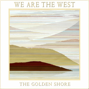 WE ARE THE WEST, The Golden Shore