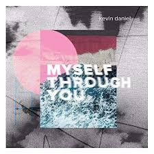 KEVIN DANIEL, Myself Through You