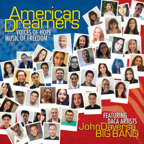 JOHN DAVERSA BIG BAND FEATURING DACA ARTISTS, American Dreamers: Voices of Hope, Music of Freedom (B