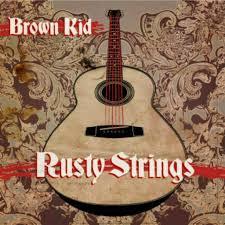 BROWN KID, Rusty Strings