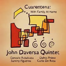 JOHN DAVERSA QUINTET, Cuarantena: With Family At Home