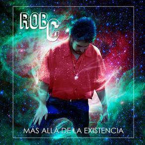"""ROB C, """"Mas Alla De La Existencia"""""""