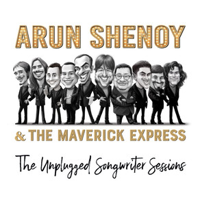 ARUN SHENOY & THE MAVERICK EXPRESS, The Unplugged Songwriter Sessions