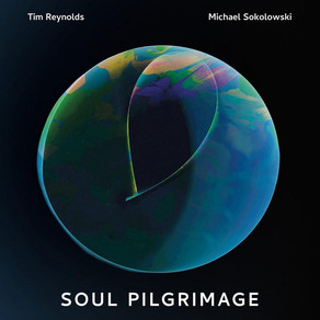 TIM REYNOLDS & MICHAEL SOKOLOWSKI, Soul Pilgrimage