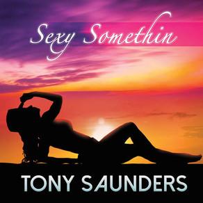 TONY SAUNDERS, Sexy Somethin