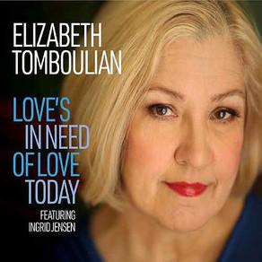 ELIZABETH TOMBOULIAN, Love's In Need Of Love Today