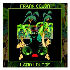 FRANK COLON, Latin Lounge