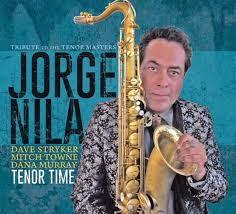 JORGE NILA, Tenor Time: Tribute to the Tenor Masters