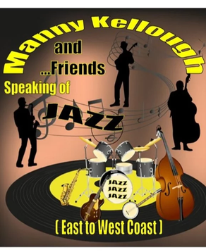 MANNY KELLOUGH and FRIENDS, Speaking of Jazz (East to West Coast)