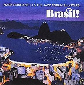 MARK MORGANELLI & THE JAZZ FORUM ALL-STARS, Brasil!