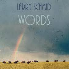 LARRY SCHMID, Words