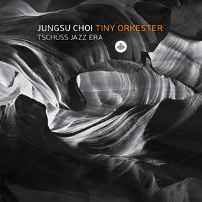 JUNGSU CHOI TINY ORKESTER, Tschuss Jazz Era