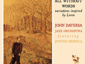 JOHN DAVERSA JAZZ ORCHESTRA featuring Justin Morell, All Without Words, variations inspired by Loren