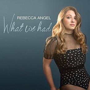 REBECCA ANGEL, What We Had