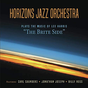"""HORIZONS JAZZ ORCHESTRA Plays the Music of Lee Harris """"The Brite Side"""""""