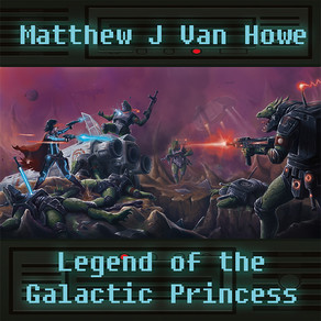 MATTHEW J VAN HOWE, Legend of the Galactic Princess