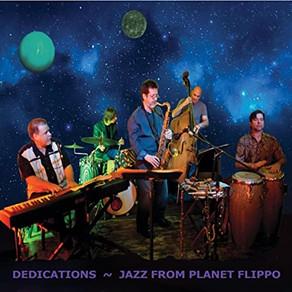 DEDICATIONS: Jazz from Planet Flippo