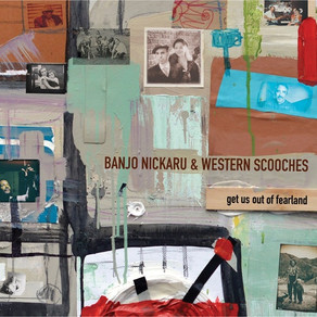 BANJO NICKARU & WESTERN SCOOCHES, Get Us Out of Fearland