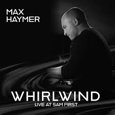 MAX HAYMER, Whirlwind: Live at Sam First