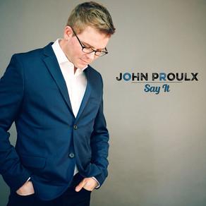 JOHN PROULX, Say It