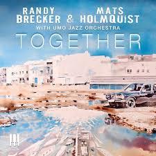 RANDY BRECKER & MATS HOLMQUIST with UMO JAZZ ORCHESTRA, Together