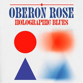 OBERON ROSE, Holographic Blues