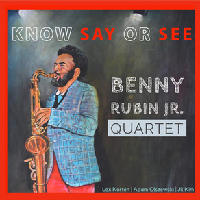 BENNY RUBIN JR. QUARTET, Know Say Or See