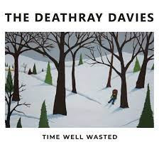 THE DEATHRAY DAVIES, Time Well Wasted