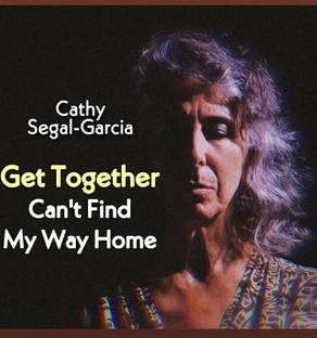 "CATHY SEGAL-GARCIA, ""Get Together/Can't Find My Way Home"""