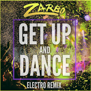 """ZARBO, """"Get Up and Dance - Electro Remix"""""""